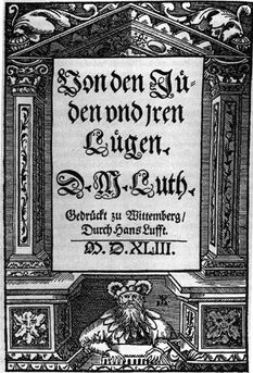 On the Jews and Their Lies (old german: Von den Jüden und Iren Lügen, today german: Von den Juden und ihren Lügen) by Martin Luther, 1543, Wikimedia Commons